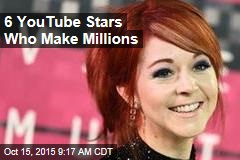 6 YouTube Stars Who Make Millions