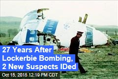 27 Years After Lockerbie Bombing, 2 New Suspects IDed