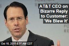 AT&T CEO on Bizarre Reply to Customer: 'We Blew It'