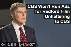 CBS Won't Run Ads for Redford Film Unflattering to CBS