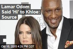 Lamar Odom Said 'Hi' to Khloe: Source