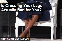 Is Crossing Your Legs Actually Bad for You?