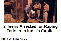 2 Teens Arrested for Raping Toddler in India's Capital