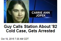 Guy Calls Station About '82 Cold Case, Gets Arrested