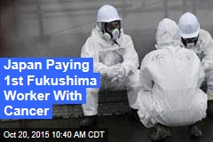 Japan Paying 1st Fukushima Worker With Cancer
