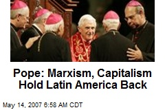 Pope: Marxism, Capitalism Hold Latin America Back