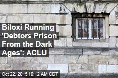 Biloxi Running 'Debtors Prison From the Dark Ages': ACLU