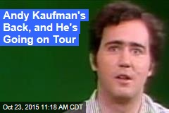 Andy Kaufman's Back, and He's Going on Tour