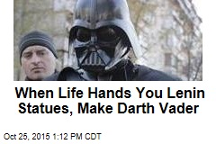 When Life Hands You Lenin Statues, Make Darth Vader