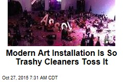 Modern Art Installation Is So Trashy Cleaners Toss It