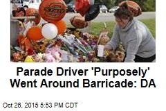 Parade Driver 'Purposely' Went Around Barricade: DA