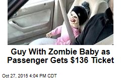 Guy With Zombie Baby as Passenger Gets $136 Ticket