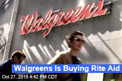 Walgreens Is Buying Rite Aid