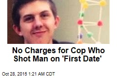 No Charges for Cop Who Shot Man on 'First Date'