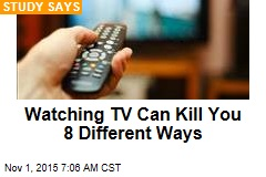 Watching TV Can Kill You 8 Different Ways