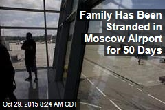 Family Has Been Stranded in Moscow Airport for 50 Days
