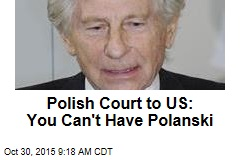 Polish Court to US: You Can't Have Polanski