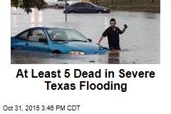 At Least 5 Dead in Severe Texas Flooding