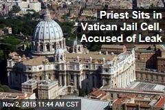 Priest Sits in Vatican Jail Cell, Accused of Leak