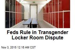 Feds Rule in Transgender Locker Room Dispute