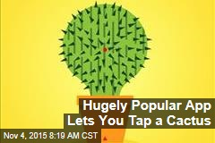 Hugely Popular App Lets You Tap a Cactus