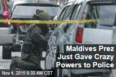 Maldives Prez Just Gave Crazy Powers to Police