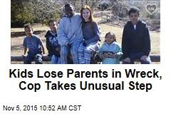 Kids Lose Parents in Wreck, Cop Takes Unusual Step