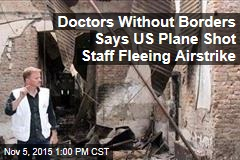 Doctors Without Borders Says US Plane Shot Staff Fleeing Airstrike