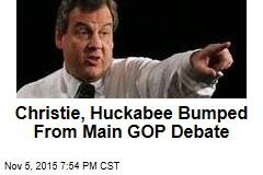 Christie, Huckabee Bumped From Main GOP Debate