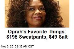 Oprah's Favorite Things: $195 Sweatpants, $49 Salt