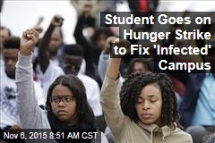 Student Goes on Hunger Strike to Fix 'Infected' Campus