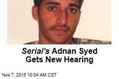 Serial's Adnan Syed Gets New Hearing