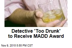 Detective 'Too Drunk' to Receive MADD Award