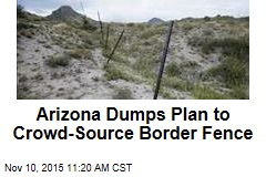 Arizona Dumps Plan to Crowd-Source Border Fence
