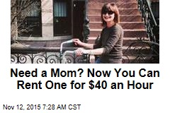 Need a Mom? Now You Can Rent One for $40 an Hour