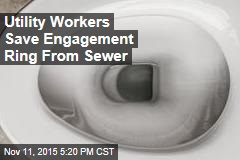 Utility Workers Save Engagement Ring From Sewer