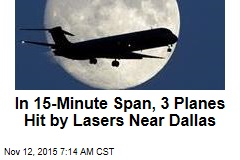 In 15-Minute Span, 3 Planes Hit by Lasers Near Dallas
