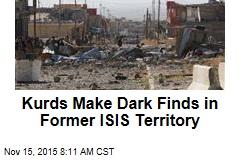 Kurds Make Dark Finds in Former ISIS Territory