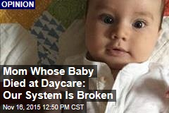 Mom Whose Baby Died at Daycare: Our System Is Broken