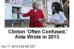 Clinton 'Often Confused,' Aide Wrote in 2013