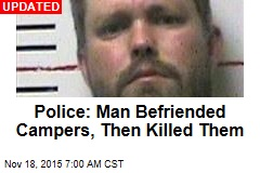 Police: Man Befriended Campers Then Killed Them