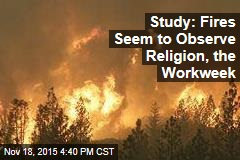 Study: Fires Seem to Observe Religion, the Work Week