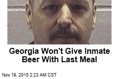 Georgia Won't Give Inmate Beer With Last Meal