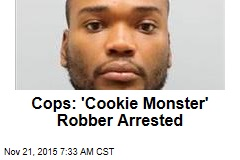 Cops: 'Cookie Monster' Robber Arrested