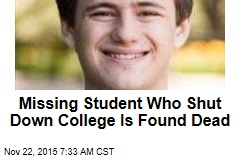 Missing Student Who Shut Down College Is Found Dead