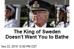 The King of Sweden Doesn't Want You to Bathe