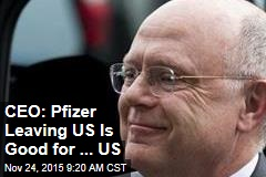 CEO: Pfizer Leaving US Is Good for ... US