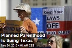 Planned Parenthood Is Suing Texas