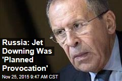 Russia: Jet Downing Was 'Planned Provocation'