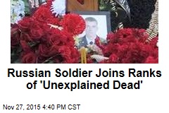 Russian Soldier Joins Ranks of 'Unexplained Dead'